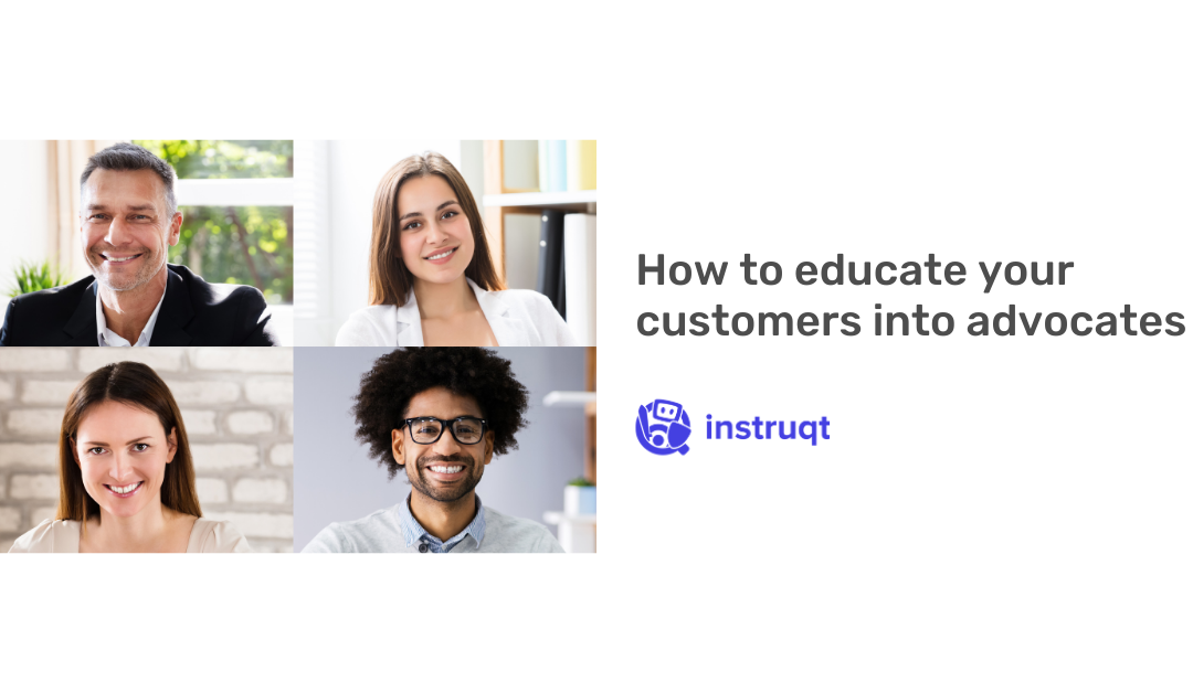 How to educate your customers into advocates