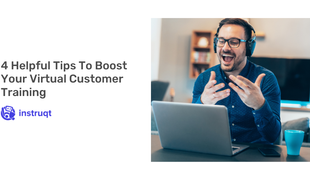 4 Helpful Tips To Boost Your Virtual Customer Training