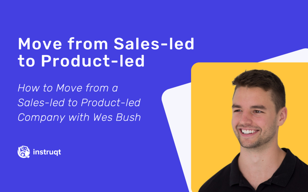 How to Move from a Sales-led to Product-led Company with Wes Bush