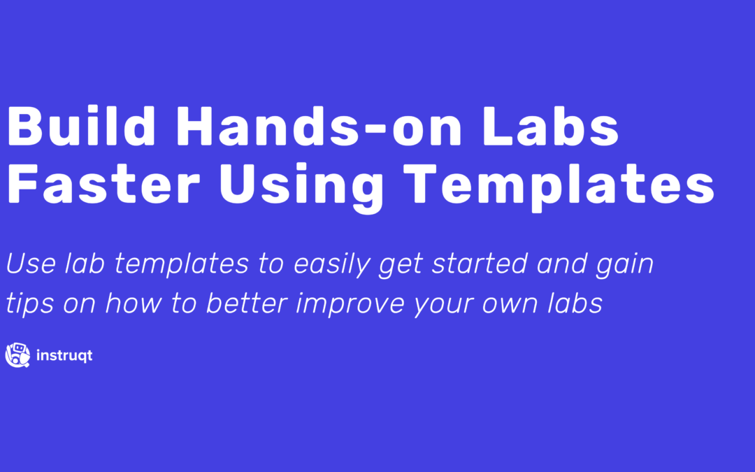 Build Hands-on Labs Faster Using Templates